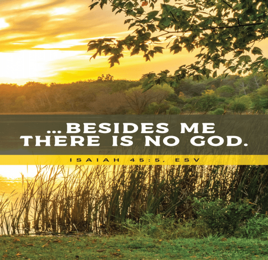 A lake and reeds is seen during sunrise. Text from Isaiah 45:5 reads: Besides me there is no God;