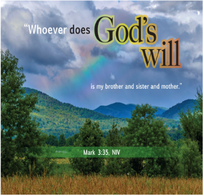 """Fields, hills trees and a rainbow show the glory of God's creation. Text is mark 3:35—""""Whoever does God's will is my brother and sister and mother"""""""